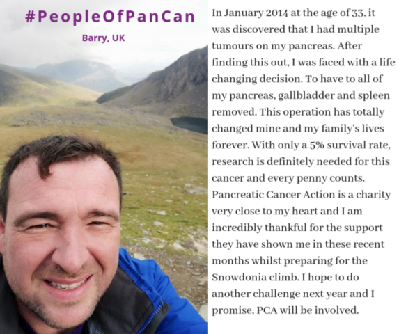 In January 2014 at the age of 33, it was discovered that I had multiple tumours on my pancreas. After finding this out, I was faced with a life changing decision. To have to all of my pancreas, gallbladder and spleen removed. This operation has totally changed mine and my family's lives forever. With only a 5% survival rate, research is definitely needed for this cancer and every penny counts. Pancreatic Cancer Action is a charity very close to my heart and I am incredibly thankful for the support they have shown me in these recent months whilst preparing for the Snowdonia climb. I hope to do another challenge next year and I promise, PCA will be involved.